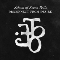 "SCHOOL OF SEVEN BELLS ""Disconnect From Desire"" [ARTPL-010]"