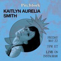新作をリリースしたKaitlyn Aurelia Smithの在宅コンサートがPitchforkのInstagramライヴでストリーミング決定!