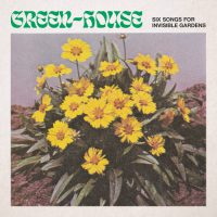 "GREEN-HOUSE ""Six Songs for Invisible Gardens"" [ARTPL-149]"